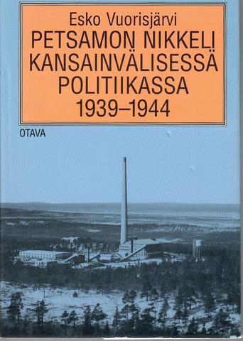 Vuorisjärvi, Esko: Petsamon nikkeli kansainvälisessä politiikassa 1939-1944 : suomalainen todellisuus vastaan ulkomaiset myytit