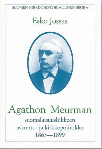 Jossas, Esko: Agathon Meurman : suomalaisuusliikkeen uskonto- ja kirkkopoliitikko 1863-1899