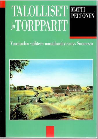 Peltonen, Matti: Talolliset ja torpparit : vuosisadan vaihteen maatalouskysymys Suomessa
