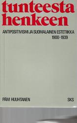 Huuhtanen, Päivi:  Tunteesta henkeen : antipositivismi ja suomalainen estetiikka 1900-1939