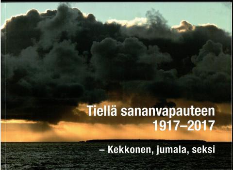 Ekholm, Kai ; Karhula, Päivikki ; Olkkonen, Tuomo: Tiellä sananvapauteen 1917-2017