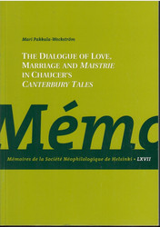 Pakkala-Weckström, Mari:  The dialogue of love, marriage and maistrie in Chaucer's Canterbury tales