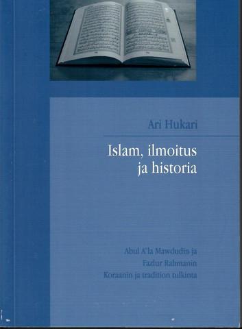 Hukari, Ari:  Islam, ilmoitus ja historia : Abul A'la Mawdudin ja Fazlur Rahmanin Koraanin ja tradition tulkinta