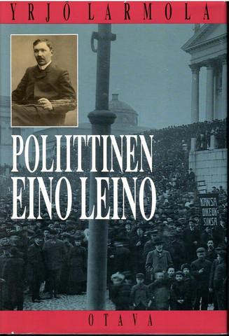 Larmola, Yrjö: Poliittinen Eino Leino : nuorsuomalaisuus ja poliittinen pettymys Eino Leinon tuotannossa 1904-1908