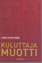 Puustinen, Liina: Kuluttajamuotti : kuluttajuuden tuottamisesta mainonnan instituutioissa