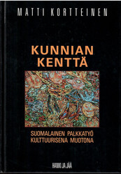Kortteinen, Matti:  Kunnian kenttä : suomalainen palkkatyö kulttuurisena muotona