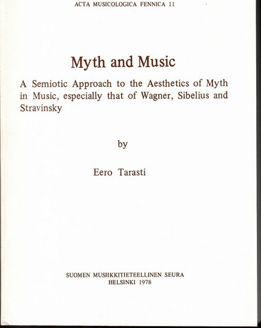 Tarasti, Eero: Myth and music : a semiotic approach to the aesthetics of myth in music, especially that of Wagner, Sibelius and Stravinsky