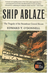 O'Donnell, Edward T.: Ship ablaze : the tragedy of the steamboat General Slocum