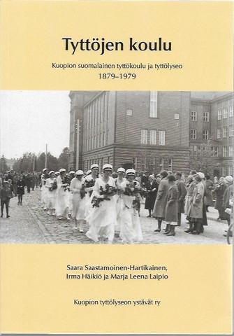 Tyttöjen koulu : Kuopion suomalainen tyttökoulu ja tyttölyseo 1879–1979