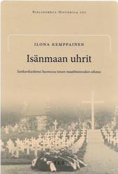 Kemppainen, Ilona: Isänmaan uhrit - Sankarikuolema Suomessa toisen maailmansodan aikana