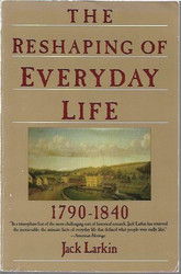 Larkin, Jack: the Reshaping of Everyday Life 1790-1840