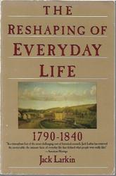Larkin, Jack: the Reshaping of Everyday Life 1790-1840