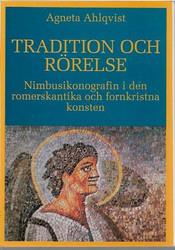Ahlqvist, Agneta: Tradition och rörelse - Nimbusikonografin i den romerskantika och fornkristna konsten