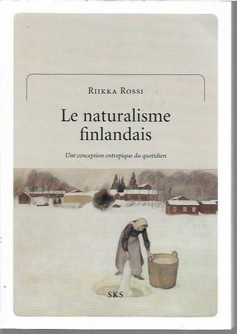 Rossi, Riikka: Le naturalisme finlandais - Une conception entropique du quotidien