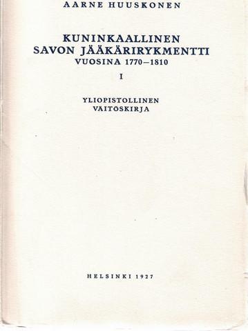 Huuskonen, Aarne: Kuninkaallinen Savon jääkärirykmentti vuosina 1770 - 1810. : 1