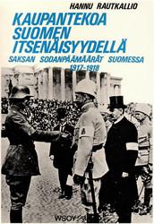 Rautkallio, Hannu: Kaupantekoa Suomen itsenäisyydellä : Saksan sodanpäämäärät Suomessa 1917-1918