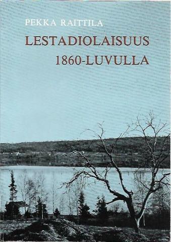 Raittila, Pekka: Lestadiolaisuus 1860- luvulla - Leviäminen ja yhteisönmuodostus