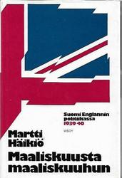Häikiö, Martti: Maaliskuusta maaliskuuhun - Suomi Englannin politiikassa 1939-40