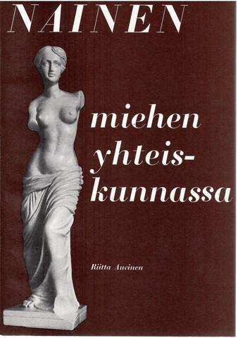 Auvinen, Riitta: Nainen miehen yhteiskunnassa : historiallinen, teoreettinen ja empiirinen tutkimus naisen asemasta