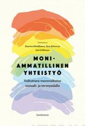 Mönkkönen, Kaarina & Kekoni Taru & Pehkonen Aini (toim.); Moniammatillinen yhteistyö : vaikuttava vuorovaikutus sosiaali- ja terveysalalla