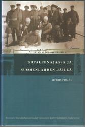Rousi, Arne: Shpalernajassa ja Suomenlahden jäillä : Suomen itsenäistymisvuodet viimeisen kalterijääkärin kokemina