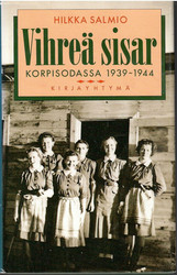 Salmio, Hilkka: Vihreä sisar korpisodassa 1939-1944