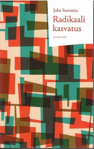Suoranta, Juha: Radikaali kasvatus : kohti kasvatuksen poliittista sosiologiaa