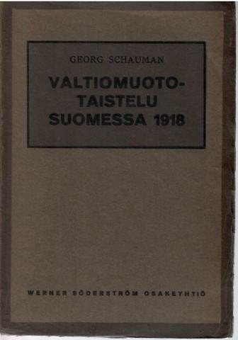 Schauman, Georg:  Valtiomuototaistelu Suomessa 1918 : tosiasioita, mietelmiä ja muistoja