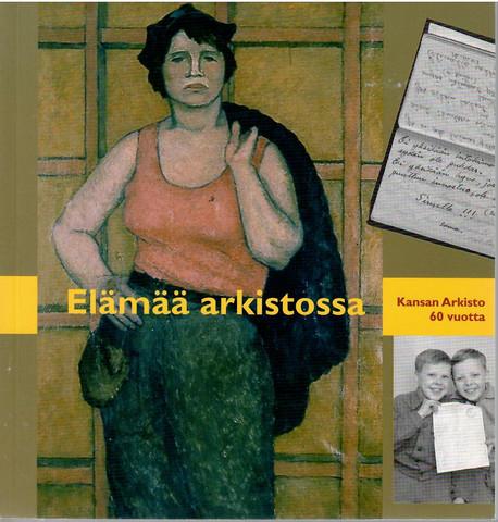 Jalkanen, Marita (toim.):  Elämää arkistossa : Kansan arkisto 60 vuotta