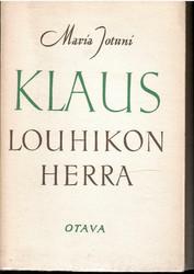 Jotuni, Maria: Klaus, Louhikon herra : 3-näytöksinen näytelmä