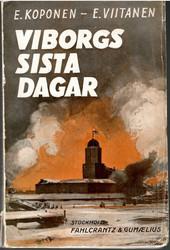 Koponen, Emil & Viitanen, Eero:  Viborgs sista dagar : skildrade på grundvalen av dokument och egna erfarenheter