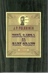 Pulkkinen, J. P.: Minä, Laura ja Cary Grant : kertomuksia kuuluisuuden varjosta