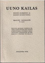 Niinistö, Maunu:  Uuno Kailas : hänen elämänsä ja hänen runoutensa