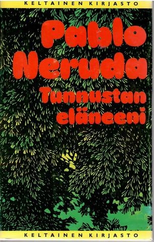 Neruda, Pablo: Tunnustan eläneeni : muistelmat