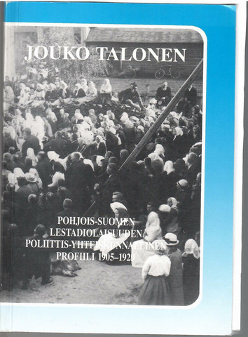 Talonen, Jouko:  Pohjois-Suomen lestadiolaisuuden poliittis-yhteiskunnallinen profiili 1905-1929