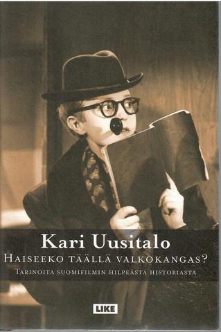 Uusitalo, Kari: Haiseeko täällä valkokangas? : tarinoita suomifilmin hilpeästä historiasta