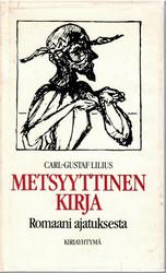 Lilius, Carl-Gustaf:  Metsyyttinen kirja : romaani ajatuksesta