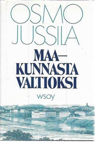 Jussila, Osmo: Maakunnasta valtioksi - Suomen valtion synty