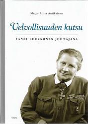 Antikainen, Marjo-Riitta: Velvollisuuden kutsu - Fanni Luukkonen johtajana
