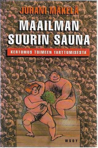 Mäkelä, Juhani: Maailman Suurin Sauna - Kertomus toimeen tarttumisesta