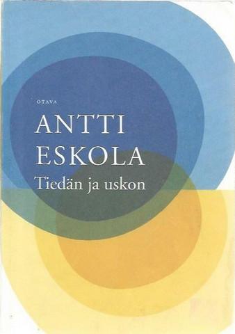 Eskola, Antti: Tiedän ja uskon