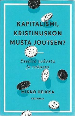 Heikka, Mikko: Kapitalismi, kristinuskon musta joutsen? - Esseitä uskosta ja rahasta