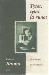 Rainio, Kullervo: Tytöt, tykit ja runot - Muistikuvia nuoruudestani