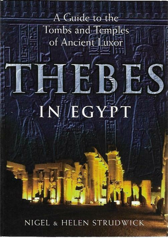 Strudwick, Nigel & Helen: Thebes in Egypt - A Guide to the Tombs and Temples of Ancient Luxor