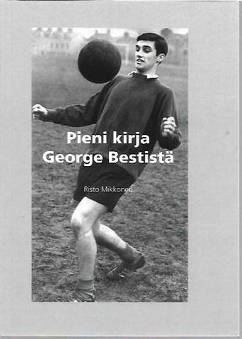 Mikkonen, Risto: Pieni kirja George Bestistä