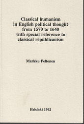 Peltonen, Markku: Classical humanism in English political thought from 1570 to 1640 with special reference to classical republicanism