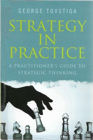 Tovstiga, George: Strategy in Practice - A Practitioner´s Guide to Stradegic Thinking
