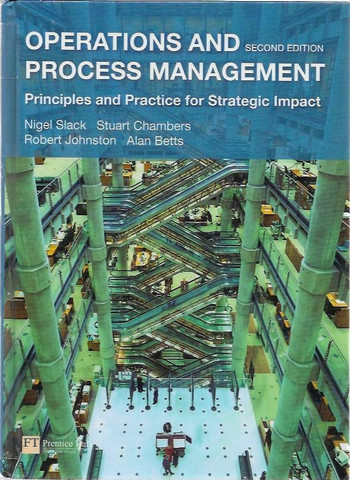 Nigel Slack, Stuart Chambers, Robert Johnston, Alan Betts: Operations and Process Management - Principles and practice for strategic impact
