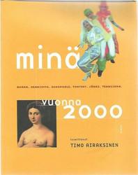 Airaksinen, Timo (toim.): Minä vuonna 2000 - Ruoka, henkisyys, sukupuoli, tunteet, järki, tekniikka.