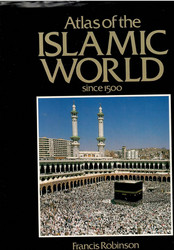 Robinson, Francis: Atlas of the Islamic world since